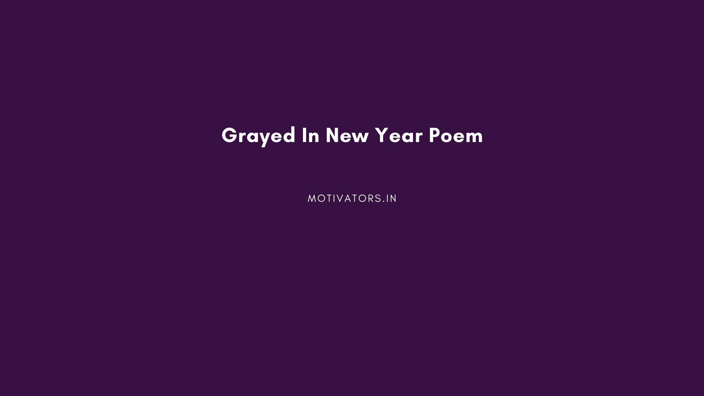 Grayed In New Year Poem