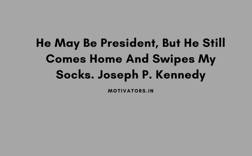 He May Be President…