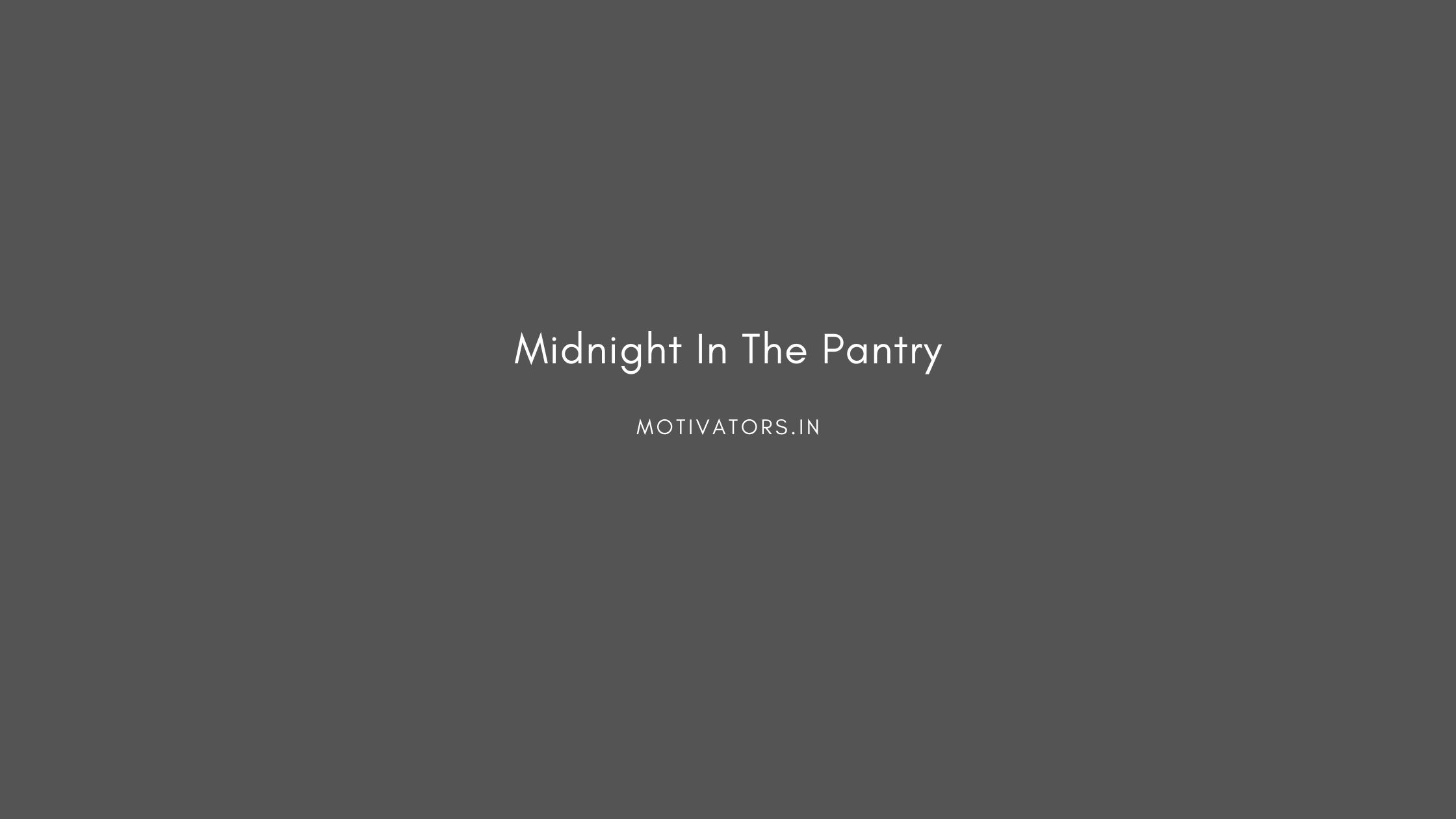 Midnight In The Pantry