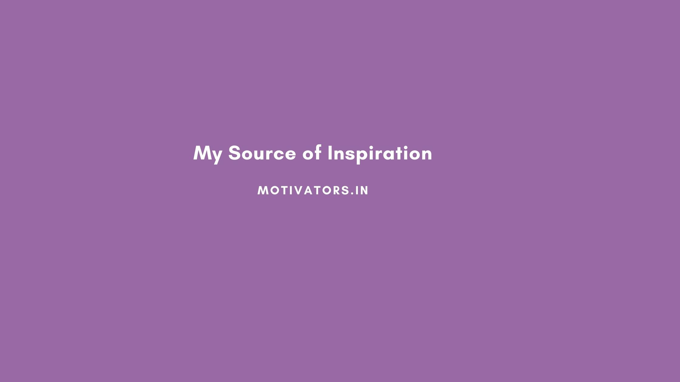 My Source of Inspiration