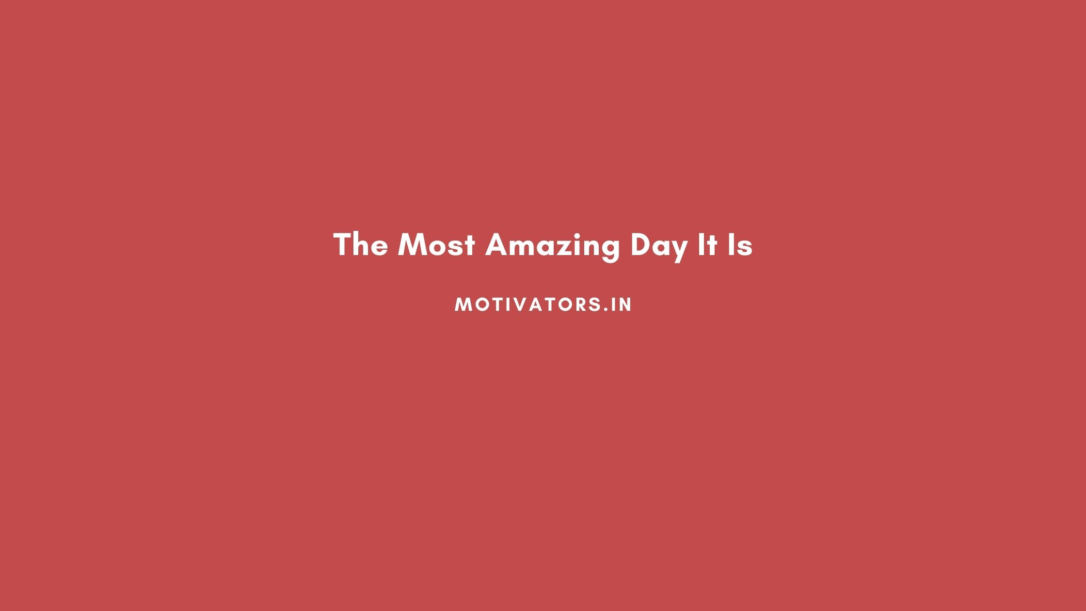 The Most Amazing Day It Is