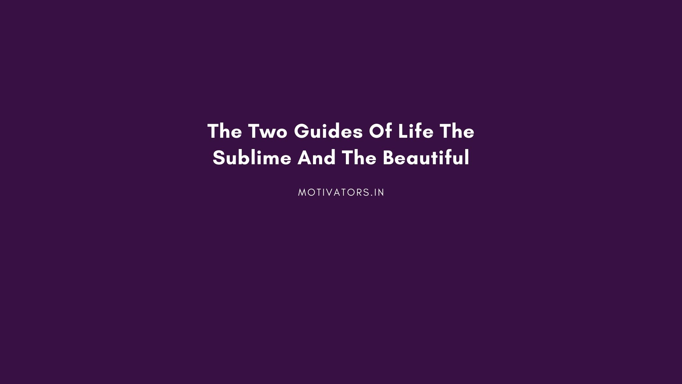 The Two Guides Of Life The Sublime And The Beautiful