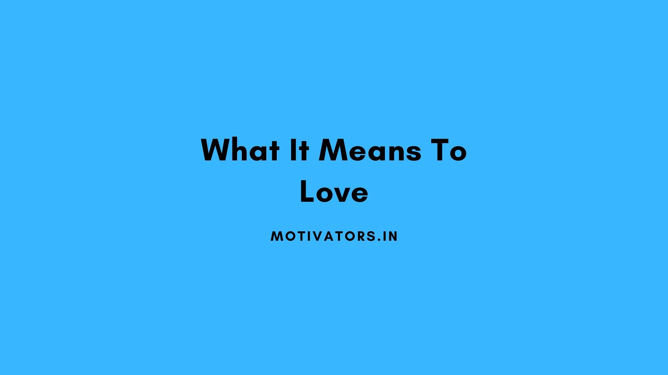 What It Means To Love