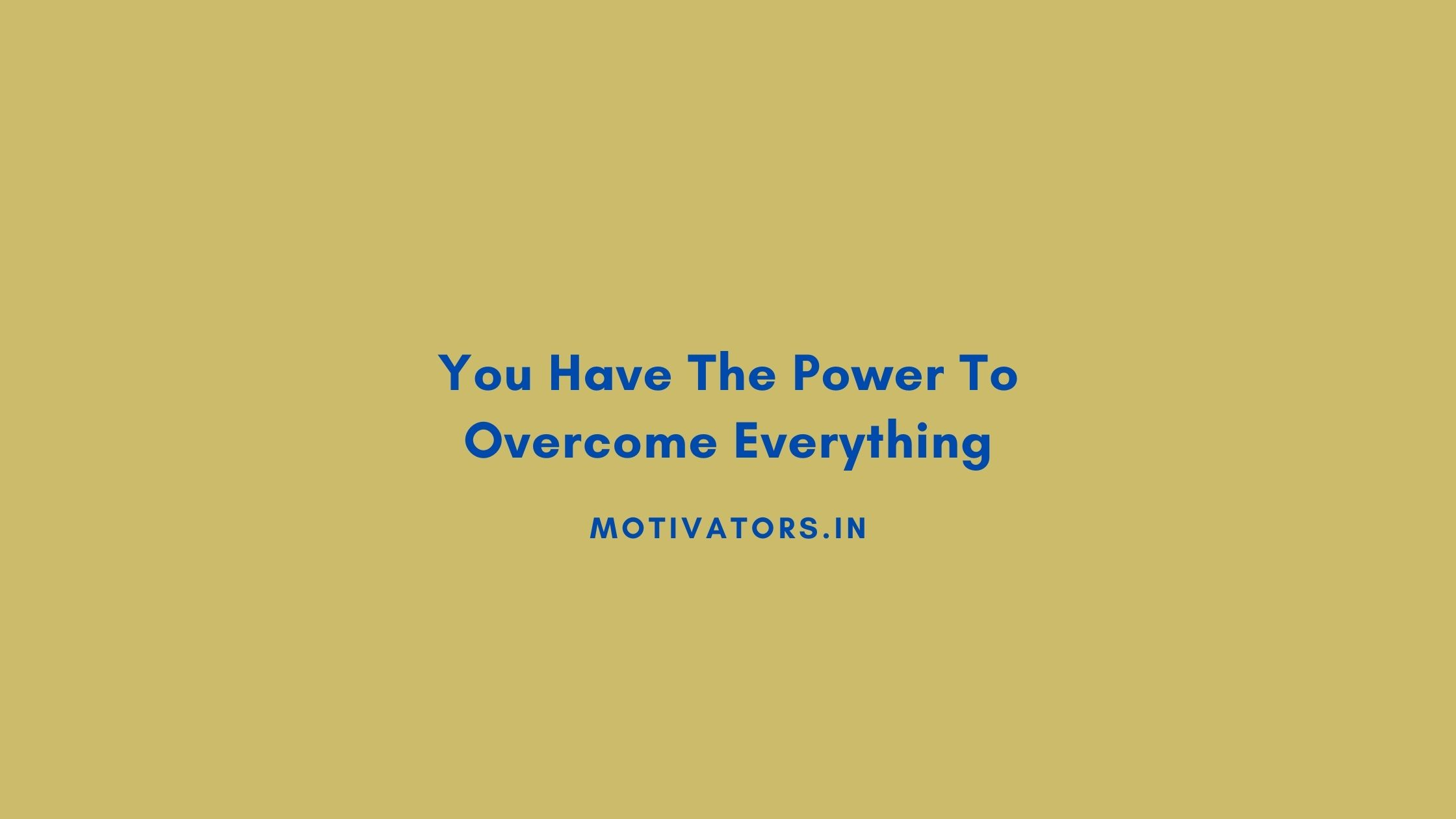 You Have The Power To Overcome Everything