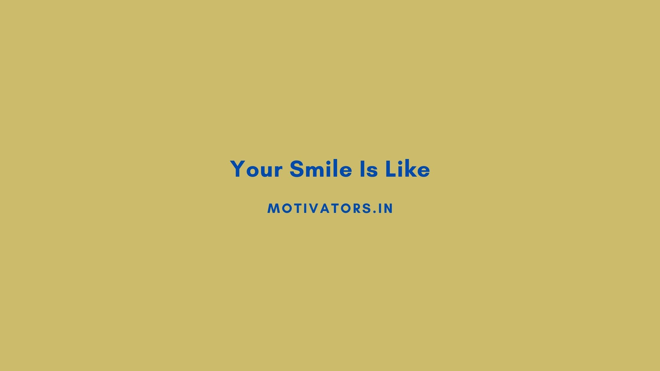 Your Smile Is Like