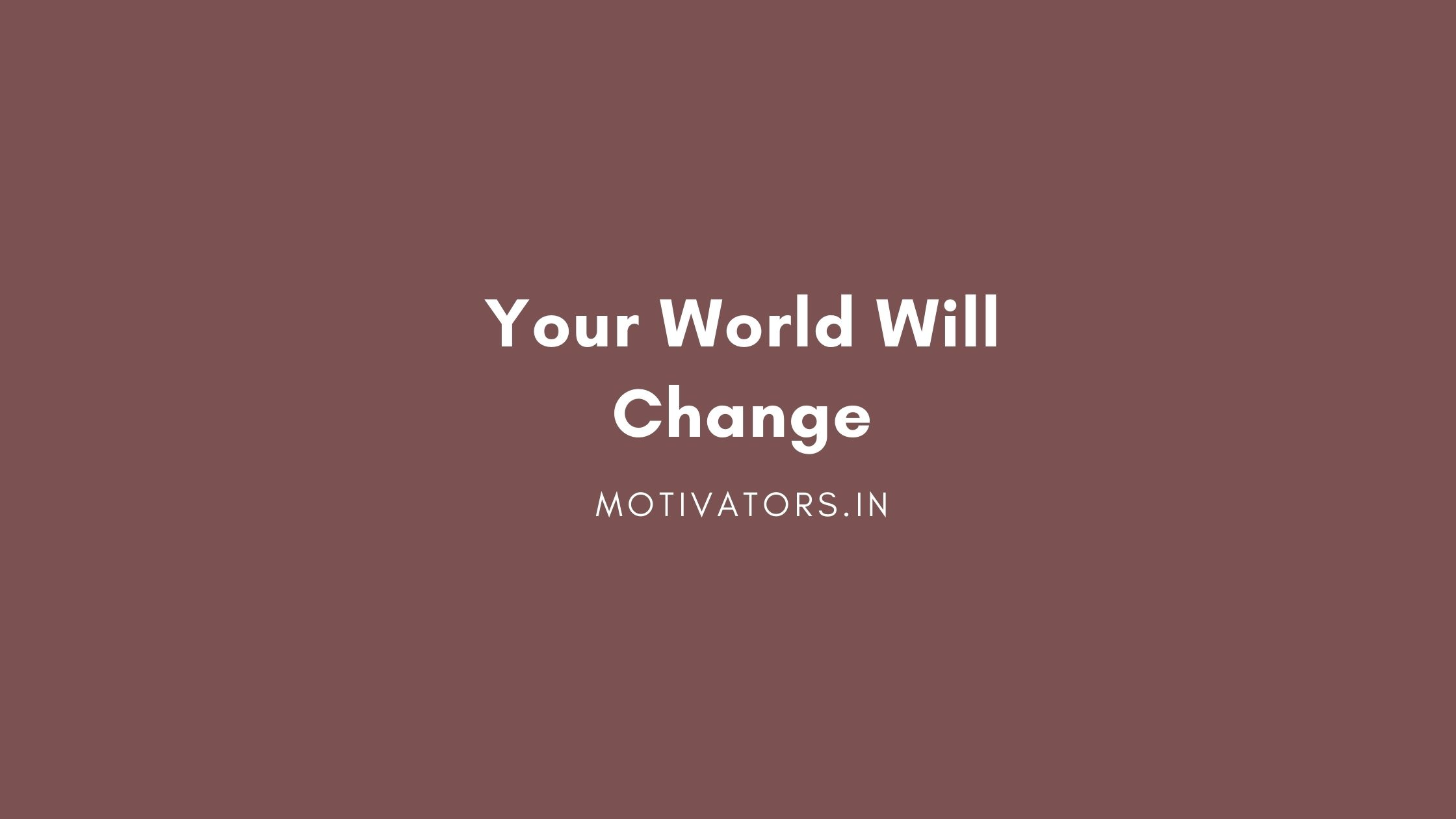 Your World Will Change