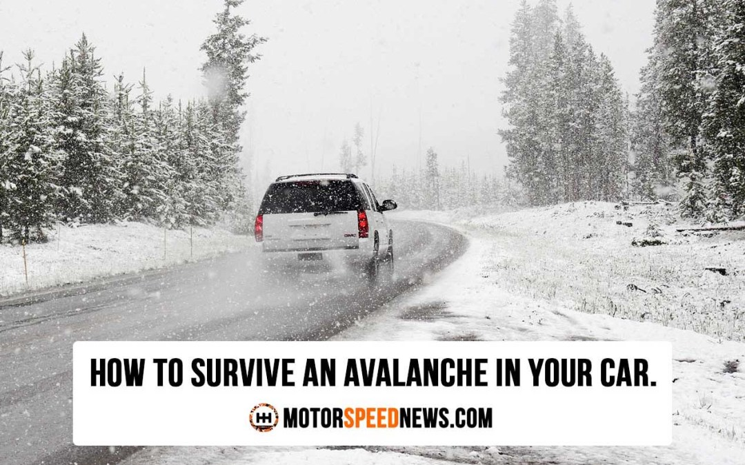 How To Survive An Avalanche In Your Car.