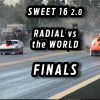 Radial Drag Racing Finals – Sweet 16 2.0 – Radial vs the World