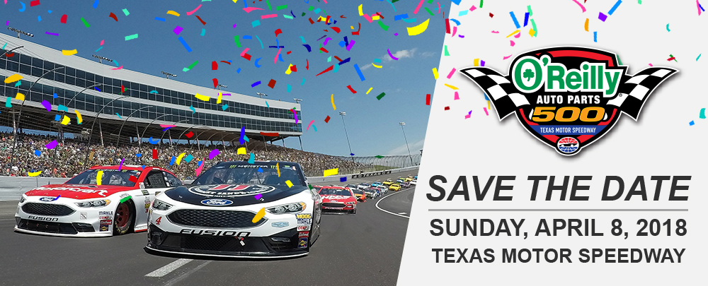 Save the Date! Sunday, April 8, 2018. Texas Motor Speedway.