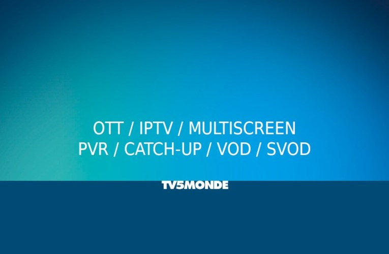 OTT / IPTV / MULTISCREEN / PVR / CATCH-UP / VOD / SVOD