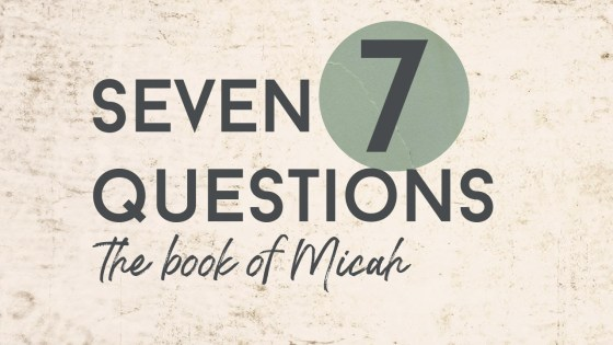 7 Questions: The Book of Micah