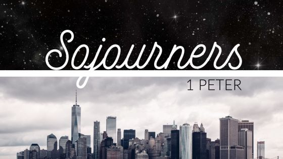 Sojourners | A Sermon Series through 1 Peter
