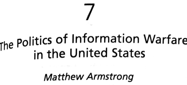 Chapter head: Politics of Information Warfare in the United States by Matt Armstrong