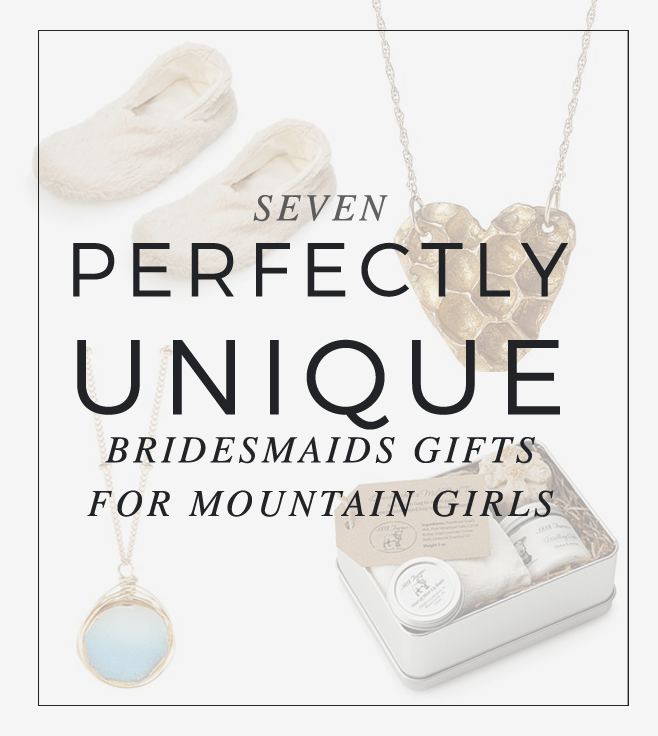 7 Perfectly Unique Bridesmaid Gifts for Mountain Girls