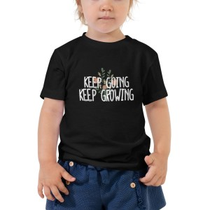 Keep Going and Growing Toddler Shirt