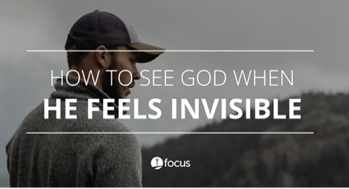 How to See God When He Feels Invisible