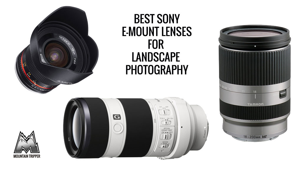 Best Sony E-Mount Lenses for Landscape Photography - 2018 Buyer\'s Guide