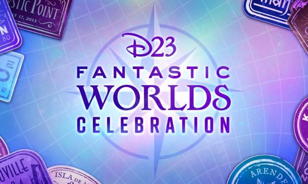 D23 EVENT: Week-long D23 FANTASTIC WORLDS CELEBRATION spotlights the various worlds of Disney!