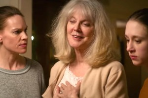 "Hilary Swank, Blythe Danner and Taissa Farmiga in ""What They Had"""