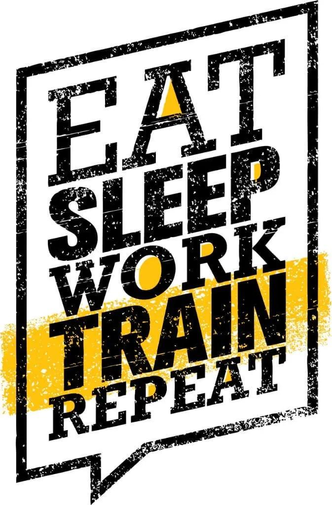 Eat sleep work train repeat