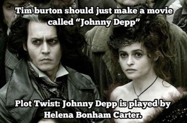 http://weknowmemes.com/wp-content/uploads/2012/09/tim-burton-should-just-make-a-movie-called-johnny-depp.jpg