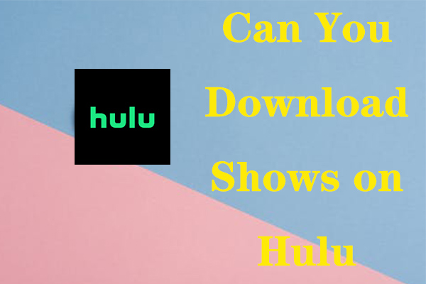 Solved Can You Download Shows On Hulu