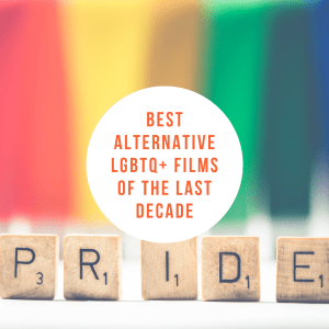best alternative lgbtq+ films of the last decade