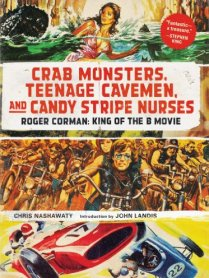 Crab Monsters, Teenage Cavemen, and Candy Stripe Nurses Roger Corman King of the B Movie
