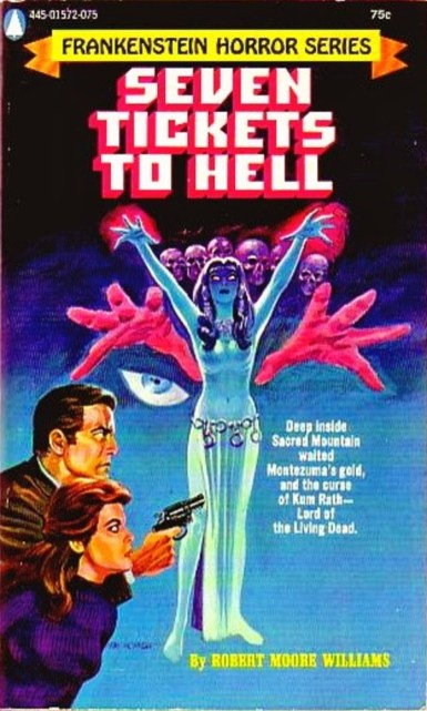 Seven Tickets to Hell, (1972, Robert Moore Williams, publ. Popular Library (Frankenstein Horror Series), #445-01572-075, $0.75, 190pp, pb) Cover Gray Morrow