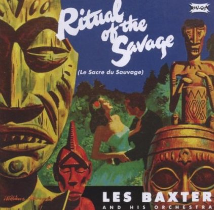 Ritual of the Savage Le Sacre du Sauvage Les Baxter