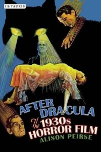 After-Dracula-The-1930s-Horror-Film-Alison-Peirse-L.B.Tauris-book
