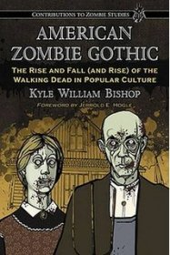 American Zombie Gothic The Rise and Fall (and Rise) of the Walking Dead