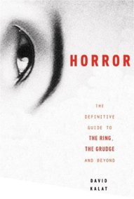 J-Horror The Definitive Guide to The Ring, The Grudge and Beyond David Kalat