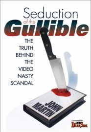 seduction-of-the-gullible-truth-behind-the-video-nasty-scandal-john-martin-darkside