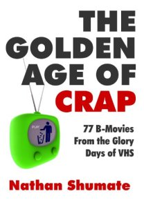 the-golden-age-of-crap-b-movies-glory-days-of-vhs-nathan-shumate