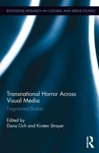 Transnational Horror Across Visual Media Fragmented Bodies Routledge Research in Cultural and Media Studies Dana Och Kristen Strayer