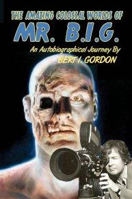 The-Amazing-Colossal-Worlds-of-Mr-B.I.G-Bert-I-Gordon
