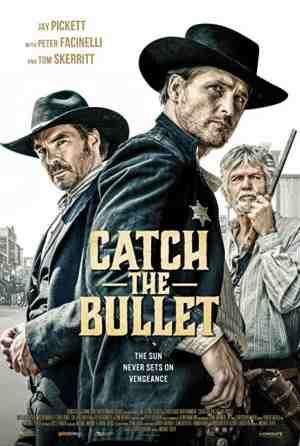 Catch-the-Bullet-movie-film-Western-2021-review-reviews-Jay-Pickett-Peter-Facinelli-Tom-Skerritt-poster