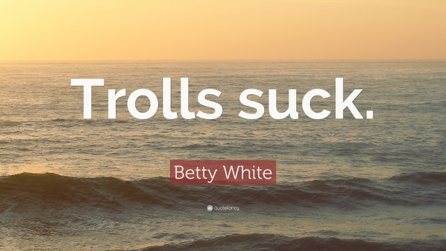 Contact us and trolls suck