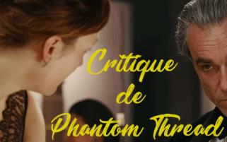 """Critique de """"Phantom Thread"""" par Axel"""