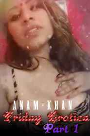 Friday Erotica- Part 1 – Anam Khan Latest Hot Video