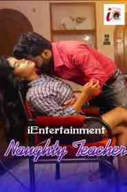 Naughty Teacher (2020) iEntertainment Hot Web Series Season 01