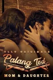 Palang Tod (Mom & Daughter) 2020 S01 ULLU Originals Hindi Web Series