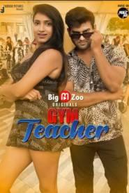 Gym Teacher (2021) BigZoo Movies Orginals Hindi Web Serise Season 01 Complete