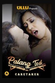 Palang Tod ( Caretaker ) (2021) Ullu Orginals Hot Web Serise Season 01
