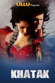 Khatak 2021 S01 Hindi Ullu Original Complete Web Series