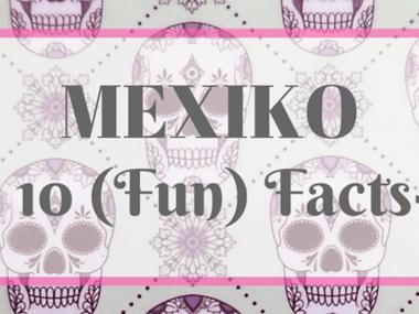 FunFactsMexiko - Was du über Mexiko noch nicht wusstest....