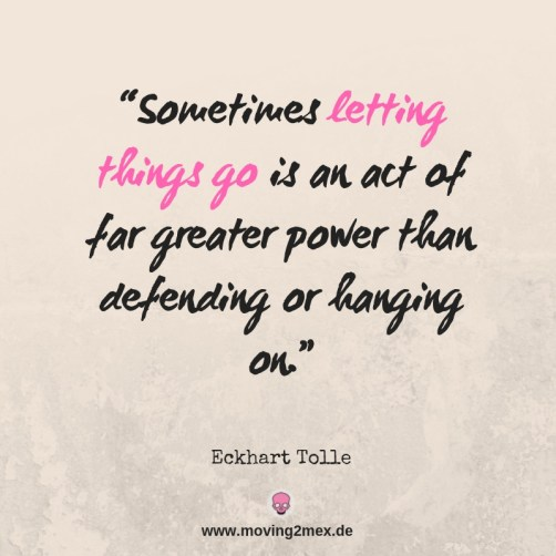 """Sometimes letting things go is an act of far greater power than defending or hanging on."" - Eckhart Tolle"
