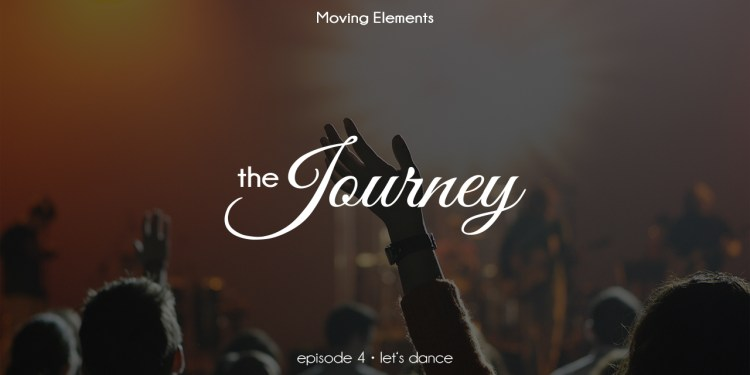 """The Journey""- Ep. 04: Let's Dance"