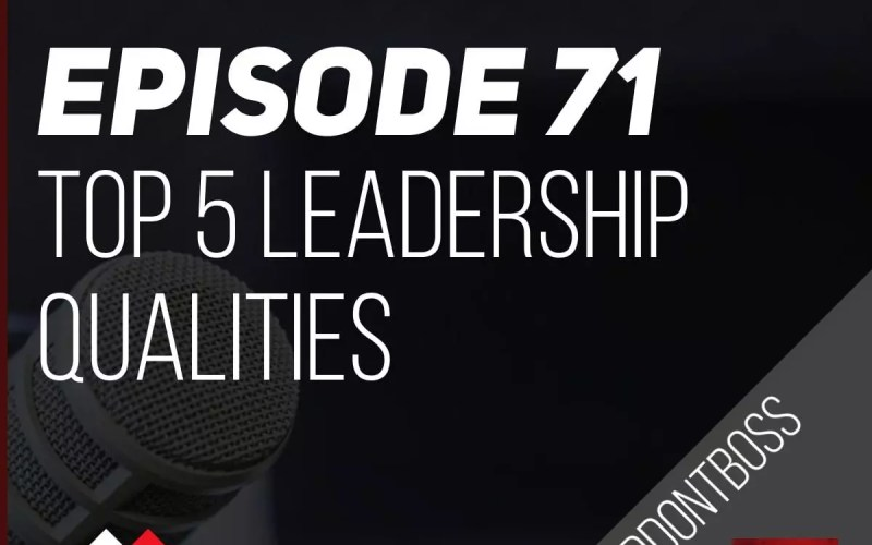 TOP 5 LEADERSHIP QUALITIES | Episode 71